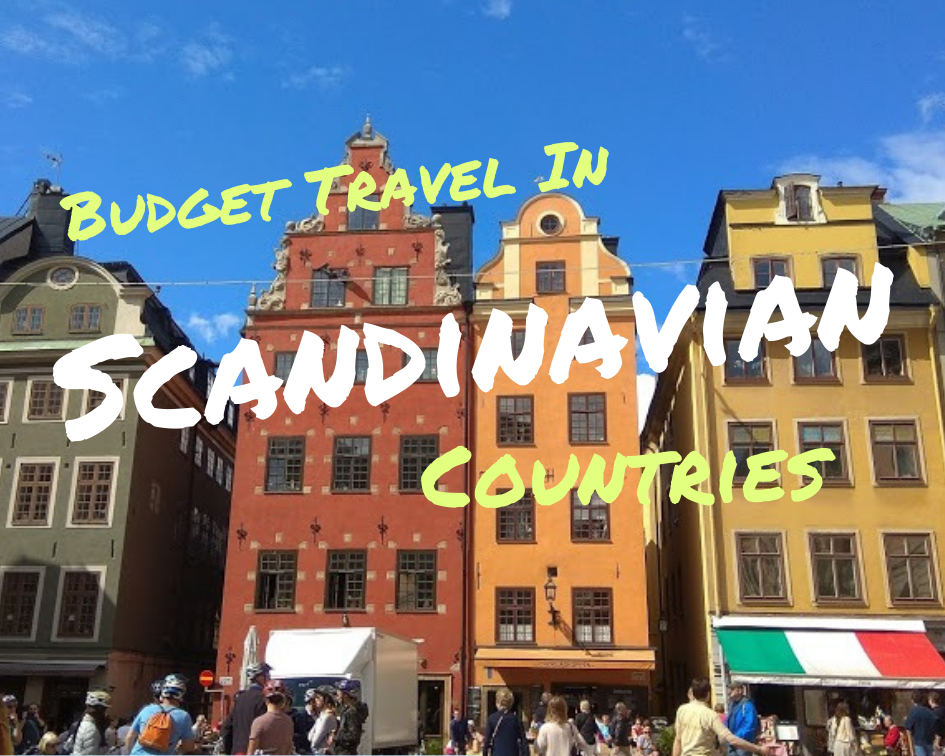 Budget Travel in Scandinavian Countries, Budget travel in Norway, Budget Travel in Sweden, Budget travel in Denmark